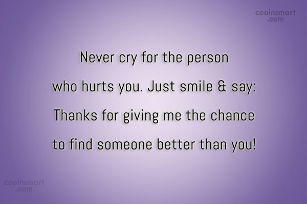 Letting Go Quote: Never cry for the person who hurts...
