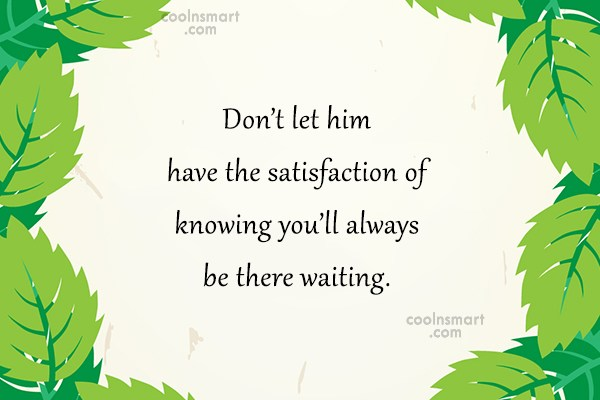 Letting Go Quote: Don't let him have the satisfaction of...