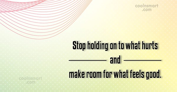 Break Up Quote: Stop holding on to what hurts and...