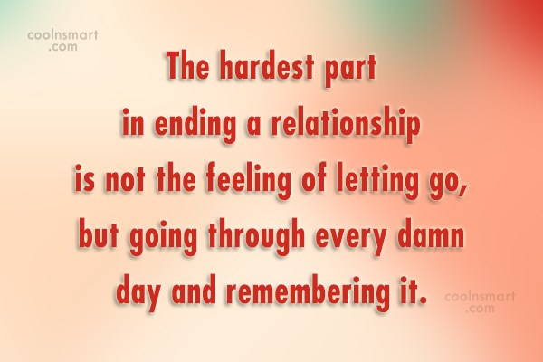 Break Up Quote: The hardest part in ending a relationship...