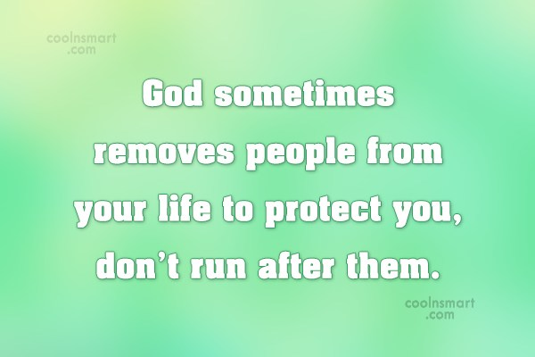 Break Up Quote: God sometimes removes people from your life...