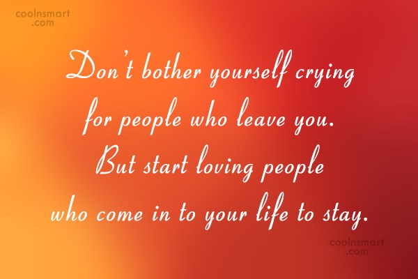 Break Up Quote: Don't bother yourself crying for people who...