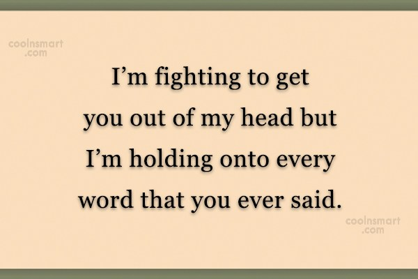 Quote: I'm fighting to get you out of...