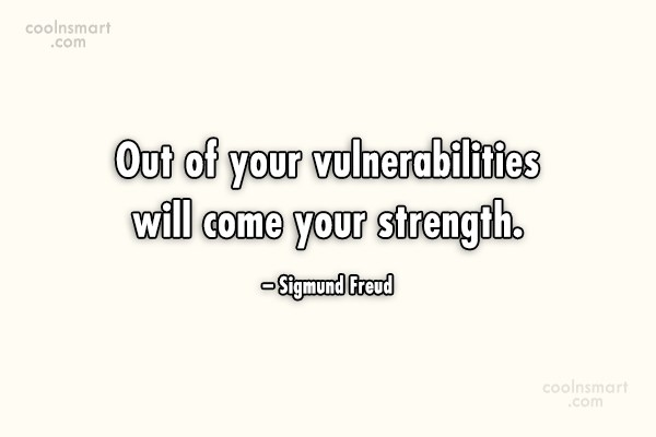 Strength Quote: Out of your vulnerabilities will come your...
