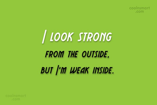 Strength Quote: I look strong from the outside, but...