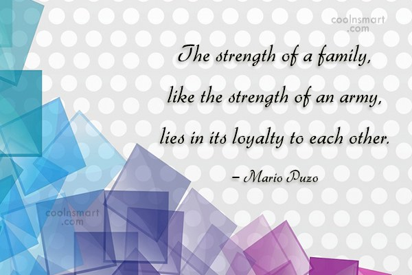 Loyalty Quote: The strength of a family, like the...