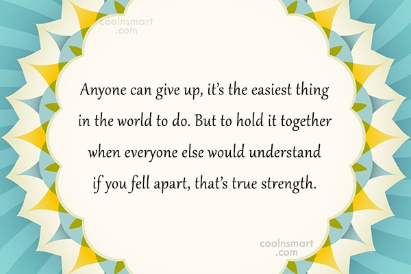 Adversity Quote: Anyone can give up, it's the easiest...