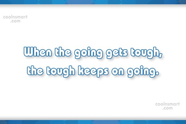 Strength Quote: When the going gets tough, the tough...