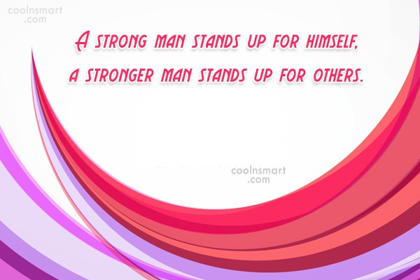 Strength Quote: A strong man stands up for himself,...