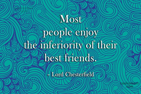 Quote: Most people enjoy the inferiority of their...