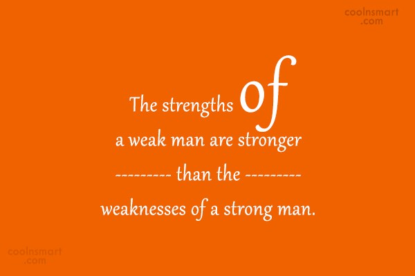Strength Quote: The strengths of a weak man are...