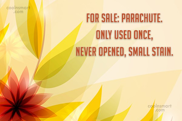 Witty Quote: For Sale: Parachute. Only used once, never...