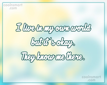 Witty Quote: I live in my own world but...