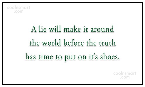 Witty Quote: A lie will make it around the...