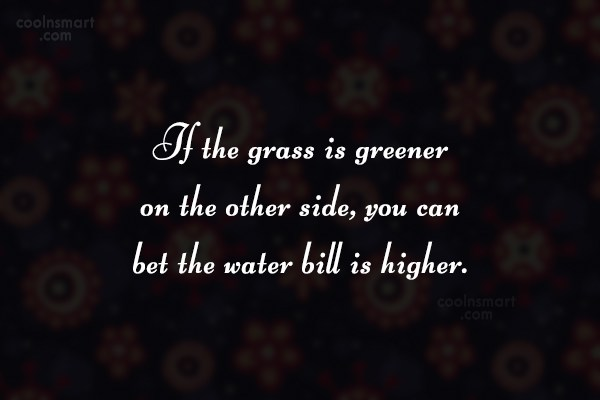 Witty Quote: If the grass is greener on the...