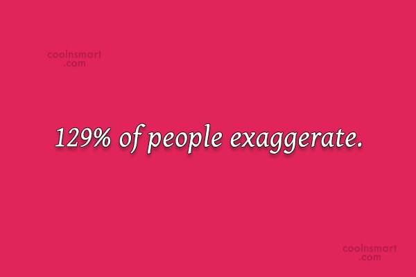 Witty Quote: 129% of people exaggerate.