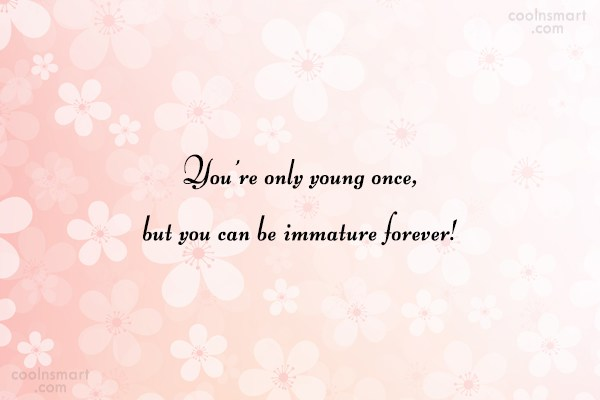 Witty Quote: You're only young once, but you can...