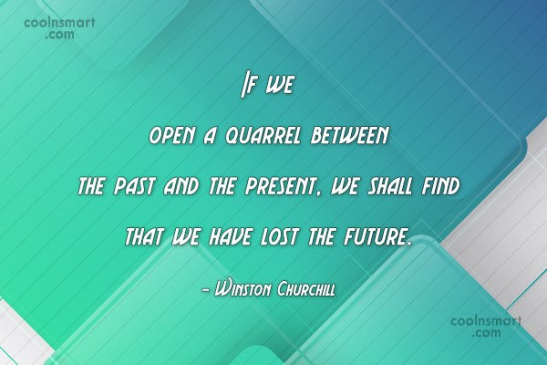 Past Quote: If we open a quarrel between the...
