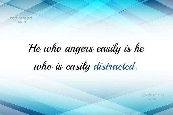 Anger Quote: He who angers easily is he who...