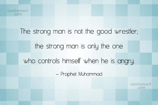 Anger Quote: The strong man is not the good...
