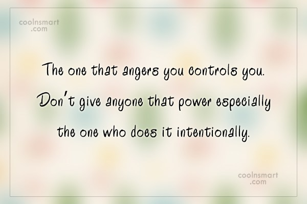 Anger Quote: The one that angers you controls you....