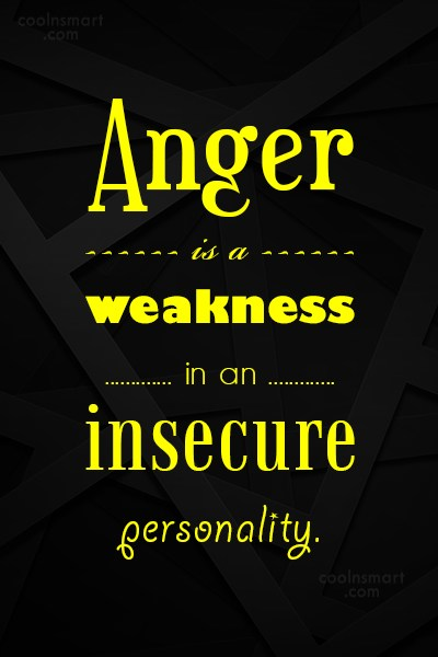 Insecurity Quote: Anger is a weakness in an insecure...