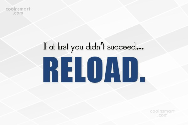 Anger Quote: If at first you didn't succeed… RELOAD.