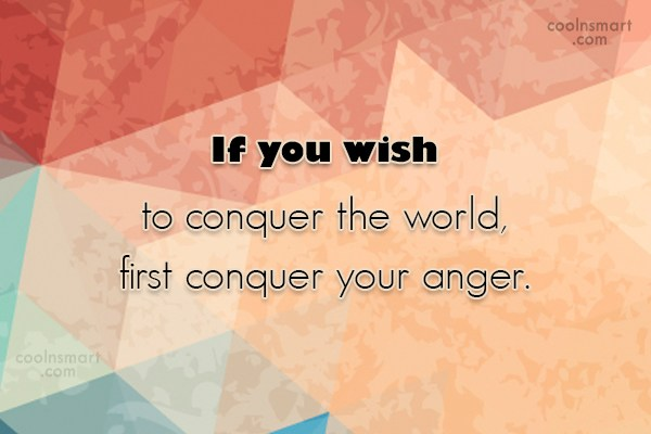 Anger Quote: If you wish to conquer the world,...