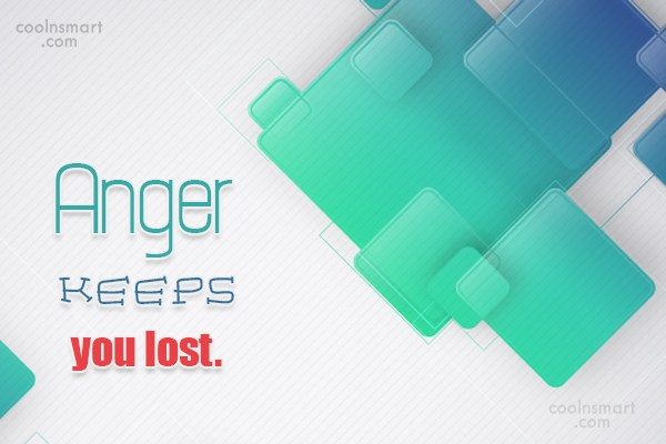 Anger Quote: Anger keeps you lost.