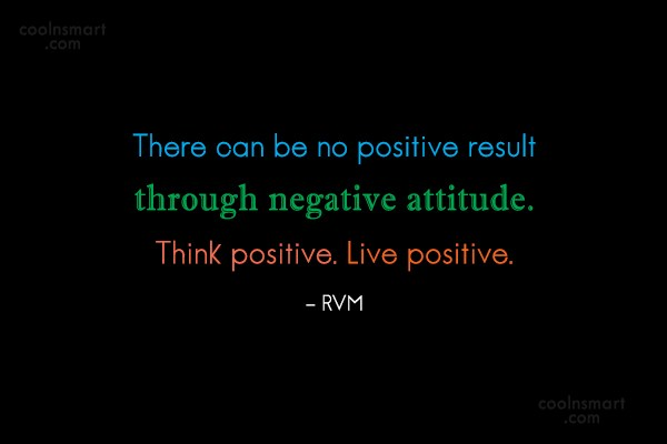 Attitude Quote: There can be no positive result through...