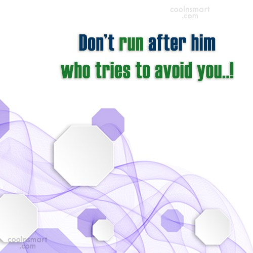 Attitude Quote: Don't run after him who tries to...