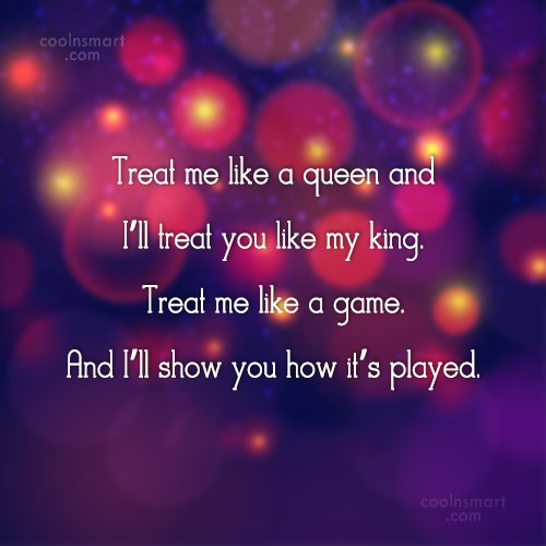 Attitude Quote: Treat me like a queen and I'll...