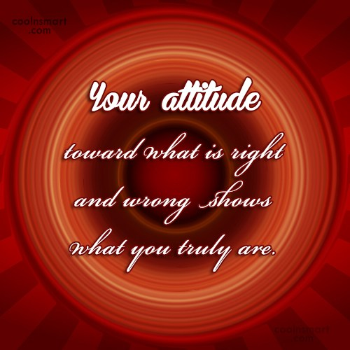 Attitude Quote: Your attitude toward what is right and...