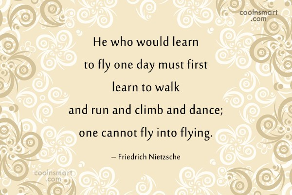 Quote: He who would learn to fly one...