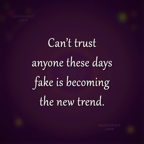 Attitude Quote: Can't trust anyone these days fake is...