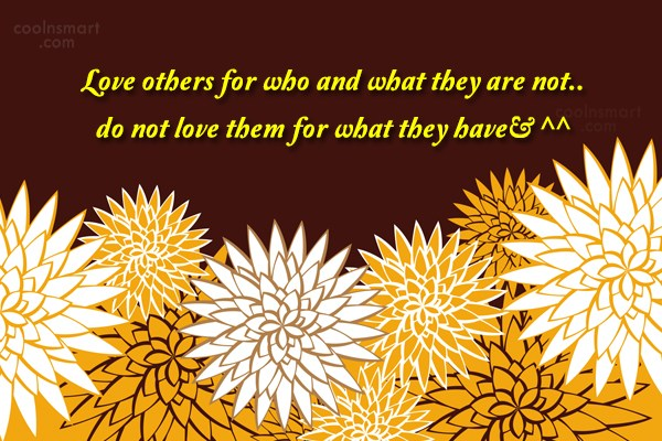 Inspirational Quote: Love others for who and what they...