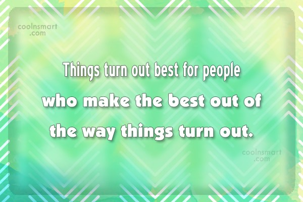 Life Quote: Things turn out best for people who...