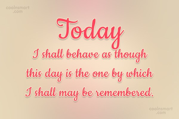 Inspirational Quote: Today I shall behave as though this...