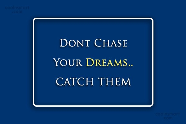 Inspirational Quote: Don't Chase Your Dreams.. CATCH THEM