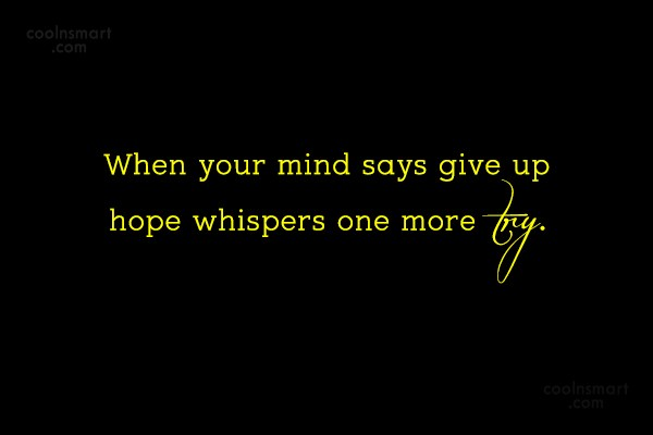 Inspirational Quote: When your mind says give up hope...