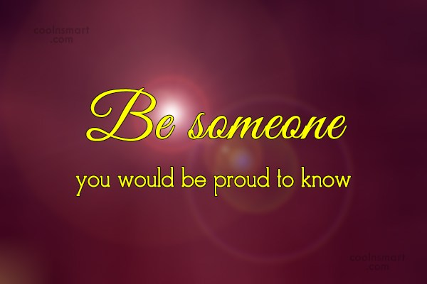 Inspirational Quote: Be someone you would be proud to...