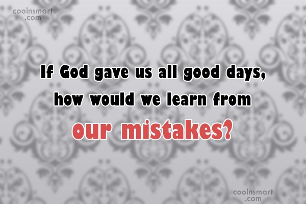 Inspirational Quote: If God gave us all good days,...