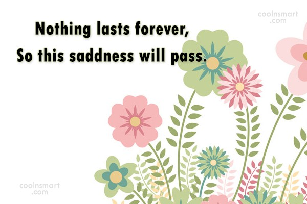Inspirational Quote: Nothing lasts forever, So this saddness will...