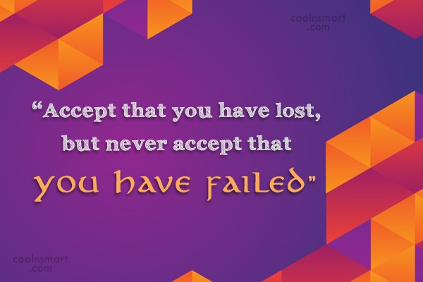 "Inspirational Quote: ""Accept that you have lost, but never..."