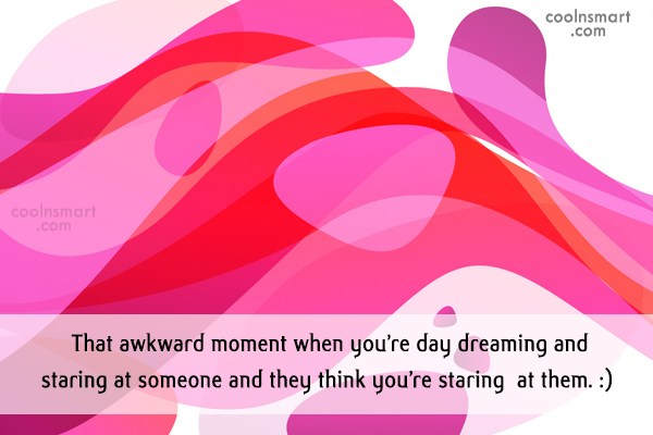 Quote: The awkward moment when your staring at...