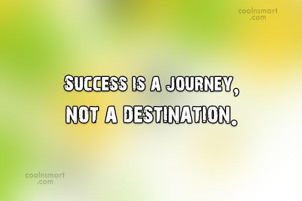 Success Quote: Success is a journey, not a destination.