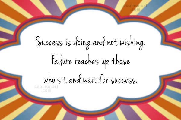 Success Quote: Success is doing and not wishing. Failure...
