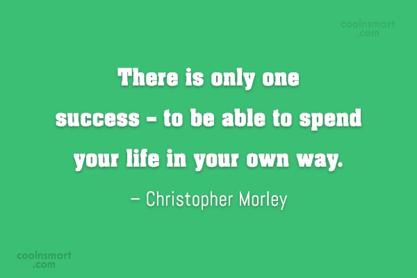 Success Quote: There is only one success – to...