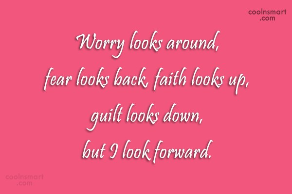 Guilt Quote: Worry looks around, fear looks back, faith...