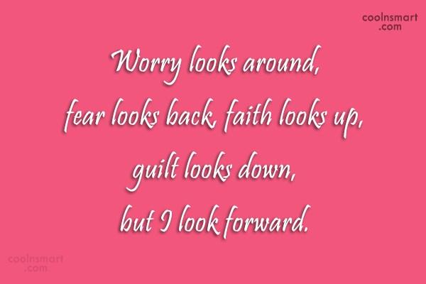 Fear Quote: Worry looks around, fear looks back, faith...